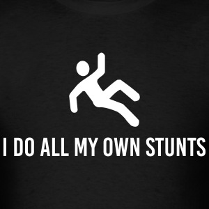 I Do All My Own Stunts T-Shirts - Men's T-Shirt