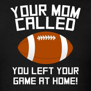 Mom Called You Left Your Game At Home Football - Men's T-Shirt