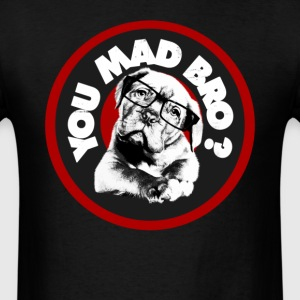 You Mad Bro ? T-Shirts - Men's T-Shirt