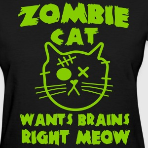 Zombie cat wants brains right meow T-Shirts - Women's T-Shirt