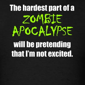 The Hardest Part Of A Zombie Apocalypse Funny - Men's T-Shirt