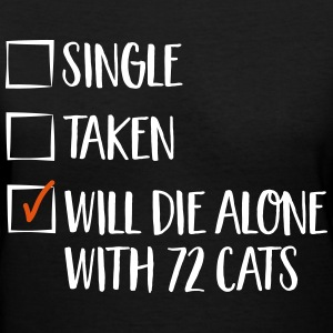 Single. Taken. Will die alone with 72 cats T-Shirts - Women's V-Neck T-Shirt