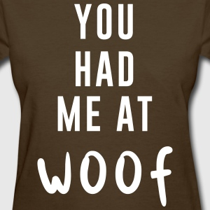 You had me at woof T-Shirts - Women's T-Shirt