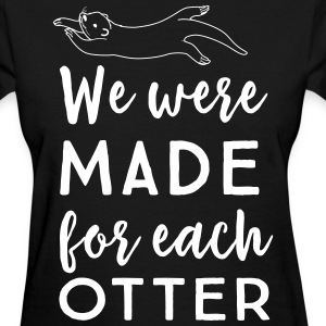 We were made for each otter T-Shirts - Women's T-Shirt