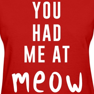 You had me at meow T-Shirts - Women's T-Shirt