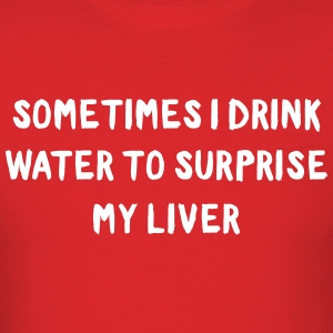 Sometimes I drink water to surprise my liver T-Shirts - Men's T-Shirt
