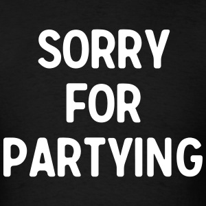 Sorry for Partying T-Shirts - Men's T-Shirt