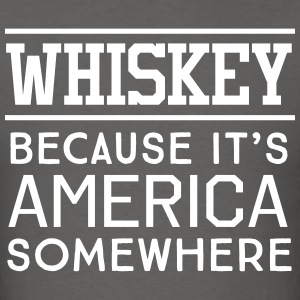 Whiskey because it's America somewhere T-Shirts - Men's T-Shirt