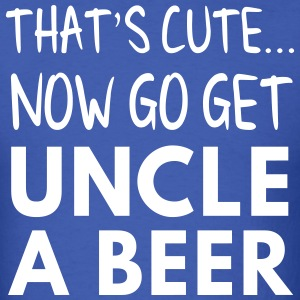 That's cute... now get uncle a beer T-Shirts - Men's T-Shirt