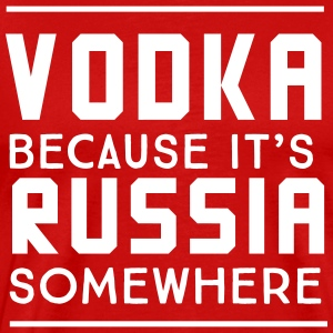 Vodka because it's Russia somewhere T-Shirts - Men's Premium T-Shirt