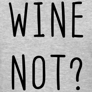 Wine Not? T-Shirts - Women's T-Shirt