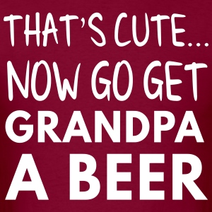 That's cute... now go get Grandpa a beer T-Shirts - Men's T-Shirt