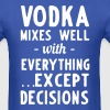 Vodka mixes well with everything except decisions T-Shirts - Men's T-Shirt