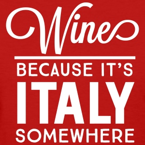 Wine because it's Italy somewhere T-Shirts - Women's T-Shirt