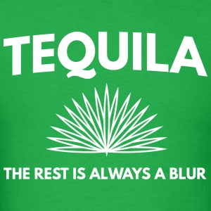 Tequila. The rest is always a blur T-Shirts - Men's T-Shirt