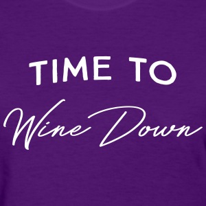 Time to wine down T-Shirts - Women's T-Shirt