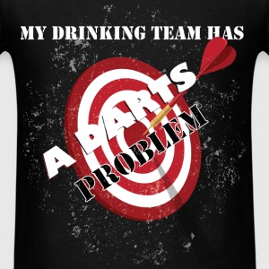 My drinking team has a darts problem - Men's T-Shirt