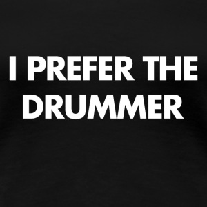 I Prefer The Drummer - Women's Premium T-Shirt