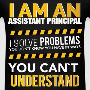 I am an assistant principal i solve problems you d - Men's T-Shirt