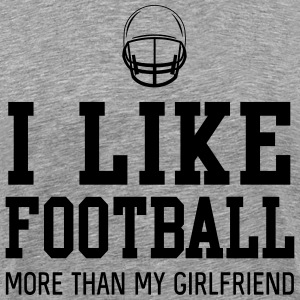 I like football more than my girlfriend T-Shirts - Men's Premium T-Shirt