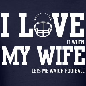 I love it when my wife let's me watch football T-Shirts - Men's T-Shirt