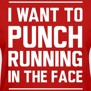 I want to punch running in the face T-Shirts - Women's T-Shirt