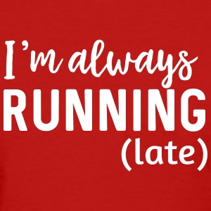 I'm always running (late) T-Shirts - Women's T-Shirt