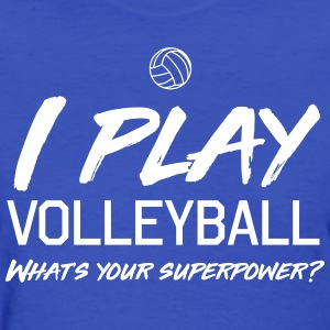 I play volleyball. What's your superpower T-Shirts - Women's T-Shirt
