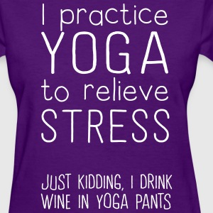 I practice yoga to relieve stress. Just kidding T-Shirts - Women's T-Shirt