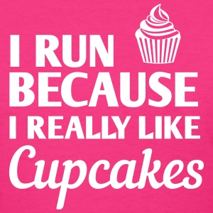 I run because I really like cupcakes T-Shirts - Women's T-Shirt