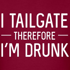 I tailgate therefore I'm drunk T-Shirts - Men's T-Shirt