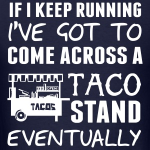 If I keep running I've got to come across taco  T-Shirts - Men's T-Shirt
