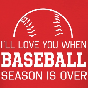 I'll love you when baseball season is over T-Shirts - Men's T-Shirt