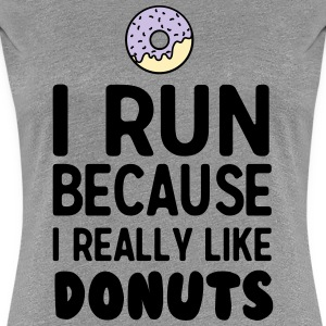 I run because I really like donuts T-Shirts - Women's Premium T-Shirt