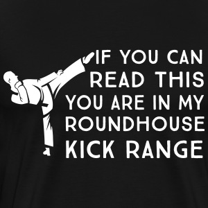 If you can read this you are in roundhouse kick T-Shirts - Men's Premium T-Shirt