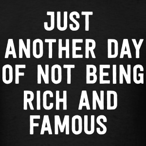 Just another day of not being rich and famous T-Shirts - Men's T-Shirt