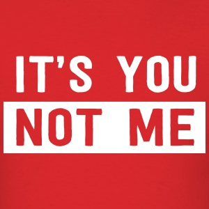 It's you not me T-Shirts - Men's T-Shirt