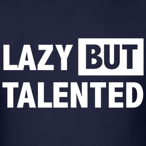 Lazy but talented T-Shirts - Men's T-Shirt