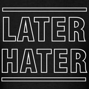 Later hater T-Shirts - Men's T-Shirt