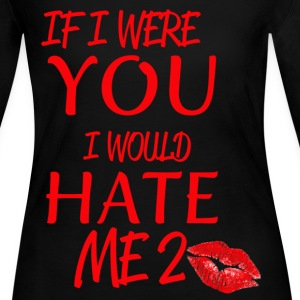 I WOULD HATE ME TOO - Women's Long Sleeve Jersey T-Shirt