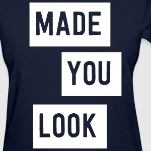 Made you look T-Shirts - Women's T-Shirt