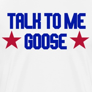 Top Gun - Talk To Me Goose T-Shirts - Men's Premium T-Shirt