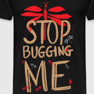 Stop Bugging Me - Men's Premium T-Shirt