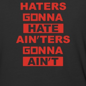 Haters Gonna Hate Ain'ters Gonna Ain't - Baseball T-Shirt