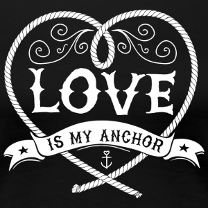 My love is my anchor - Women's Premium T-Shirt