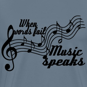 When words fail music speaks - Men's Premium T-Shirt