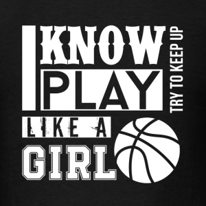 Yes I Know Play Like A Girl Basketball Tshirt - Men's T-Shirt