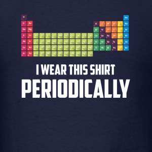 I Wear this Shirt Periodically T-shirt - Men's T-Shirt