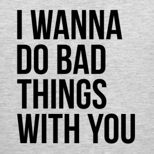 I WANNA DO BAD THINGS WITH YOU Sportswear - Men's Premium Tank