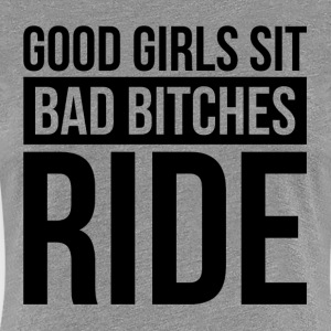 GOOD GIRLS SIT, BAD BITCHES RIDE T-Shirts - Women's Premium T-Shirt